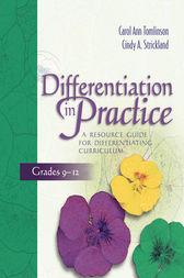 Differentiation in Practice, Grades 9-12 by Carol Ann Tomlinson