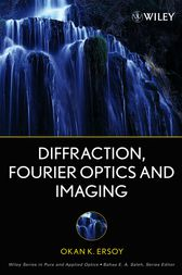 Diffraction, Fourier Optics and Imaging by Okan K. Ersoy