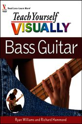 Teach Yourself VISUALLY Bass Guitar by Ryan C. Williams