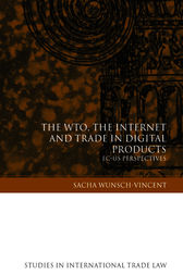 The WTO, the Internet and Trade in Digital Products by Sacha Wunsch-Vincent