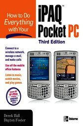 How to Do Everything with Your iPAQ Pocket PC, Third Edition by Derek Ball