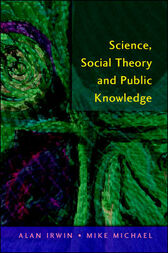 Science, Social Theory & Public Knowledge by Alan Irwin
