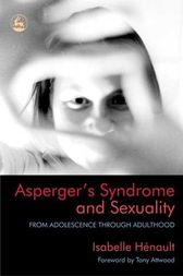 Asperger's Syndrome and Sexuality by Isabelle Henault
