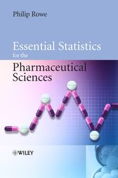 Essential Statistics for the Pharmaceutical Sciences by Philip Rowe