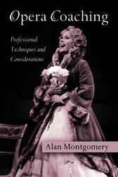 Opera Coaching: Professional Techniques and Considerations by Alan Montgomery