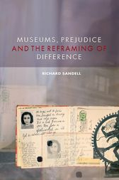 Museums, Prejudice and the Reframing of Difference by Richard Sandell