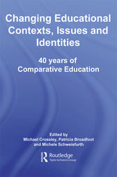 Changing Educational Contexts, Issues and Identities by Michael Crossley