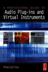 A Professional Guide to Audio Plug-ins and Virtual Instruments by Mike Collins