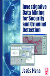 Investigative Data Mining for Security and Criminal Detection by Jesus Mena