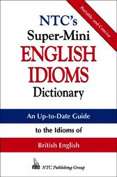 NTC's Super-Mini English Idioms Dictionary by Richard Spears