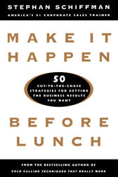 Make It Happen Before Lunch by Stephan Schiffman
