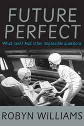 Future Perfect by Robyn Williams