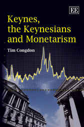 Keynes, the Keynesians and Monetarism by T. Congdon