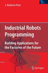 Industrial Robots Programming by J. Norberto Pires