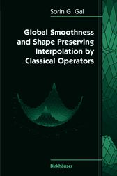 Global Smoothness and Shape Preserving Interpolation by Classical Operators by Sorin G. Gal
