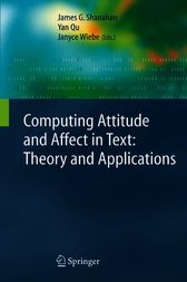 Computing Attitude and Affect in Text: Theory and Applications by James G. Shanahan