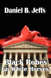 Black Robes on White Horses by Daniel B. Jeffs