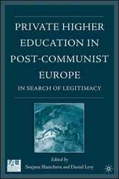 Private Higher Education in Post-Communist Europe by Snejana Slantcheva