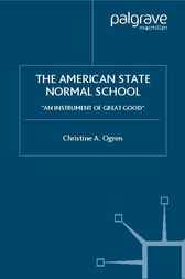 The American State Normal School by Christine A. Ogren