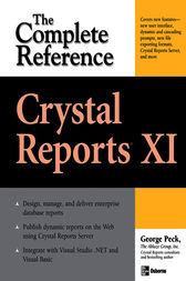 Crystal Reports XI: The Complete Reference by George Peck