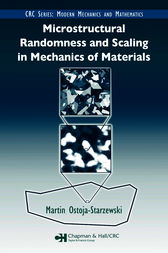 Microstructural Randomness and Scaling in Mechanics of Materials by Martin Ostoja-Starzewski