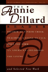 The Annie Dillard Reader by Annie Dillard