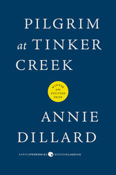 Pilgrim at Tinker Creek by Annie Dillard