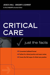 Critical Care: Just the Facts by Jesse Hall