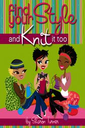 Find Your Style, and Knit It Too by Sharon Turner