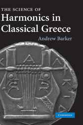 The Science of Harmonics in Classical Greece by Andrew Barker