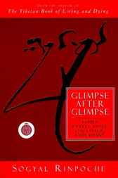 Glimpse After Glimpse by Sogyal Rinpoche
