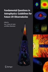 Fundamental Questions in Astrophysics: Guidelines for Future UV Observatories by Ana I. Gómez de Castro