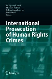 International Prosecution of Human Rights Crimes by Wolfgang Kaleck
