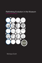 Rethinking Evolution in the Museum by Monique Scott