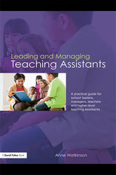Leading and Managing Teaching Assistants by Anne Watkinson