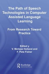 The Path of Speech Technologies in Computer Assisted Language Learning by Melissa Holland