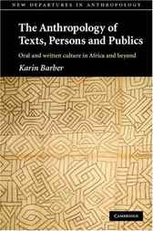 The Anthropology of Texts, Persons and Publics by Karin Barber