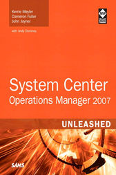 System Center Operations Manager 2007 Unleashed by Kerrie Meyler