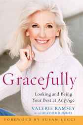 Gracefully: Looking and Being Your Best at Any Age by Valerie Ramsey