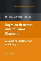 Bayesian Networks and Influence Diagrams: A Guide to Construction and Analysis by Uffe B. Kjærulff