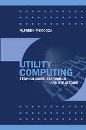 Utility Computing Technologies, Standards, and Strategies
