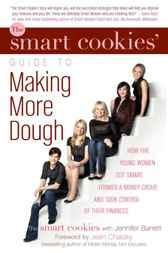 The Smart Cookies' Guide to Making More Dough and Getting Out of Debt by The Smart Cookies;  Jennifer Barrett