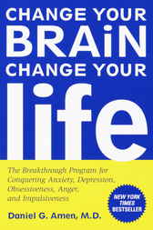 Change Your Brain, Change Your Life by Daniel G. Md Amen
