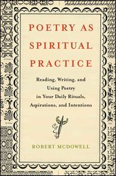 Poetry as Spiritual Practice by Robert McDowell