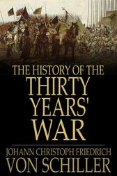 The History of the Thirty Years' War by Johann Christoph Friedrich von Schiller