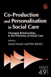 Co-Production and Personalisation in Social Care by James Cox