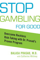 Stop Gambling for Good by Balasa Prasad