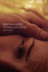 Alternative Worlds in Hollywood Cinema by James Walters