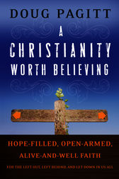 A Christianity Worth Believing by Doug Pagitt
