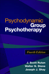 Psychodynamic Group Psychotherapy, Fourth Edition by J. Scott Rutan
